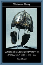 Warfare and Society in the Barbarian West 450-900 ebook by Guy Halsall