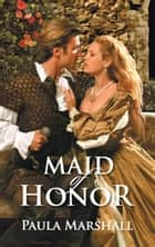 Maid of Honor ebook by Paula Marshall