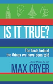 Is It True? - The facts behind the things we have been told ebook by Cryer,Max