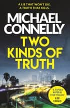 Two Kinds of Truth - The New Harry Bosch Thriller ebook by Michael Connelly