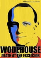 Death at the Excelsior and Other Stories ebook by P.G. Wodehouse