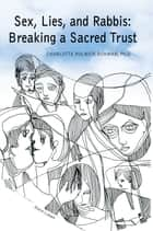 Sex, Lies, and Rabbis: Breaking a Sacred Trust ebook by Charlotte Schwab