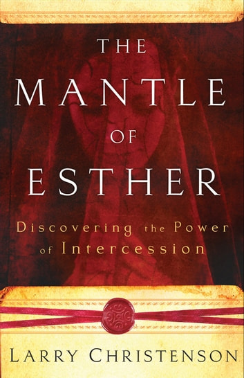 The Mantle of Esther - Discovering the Power of Intercession ebook by Larry Christenson