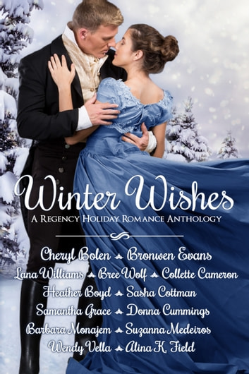 Winter Wishes - A Regency Holiday Romance Anthology ebook by Cheryl Bolen,Bronwen Evans,Lana Williams,Bree Wolf,Collette Cameron,Heather Boyd,Sasha Cottman,Samantha Grace,Donna Cummings,Barbara Monajem,Suzanna Medeiros,Wendy Vella,Alina K. Field