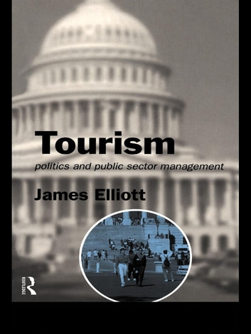 Tourism - Politics and Public Sector Management ebook by James Elliott