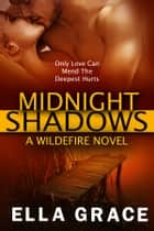 Midnight Shadows - A Wildefire Novel ebook by Ella Grace