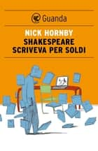 Shakespeare scriveva per soldi ebook by Nick Hornby