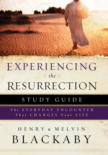 Experiencing the Resurrection Study Guide - The Everyday Encounter That Changes Your Life ebook by Henry Blackaby,Mel Blackaby