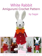 White Rabbit Amigurumi Crochet Pattern ebook by Sayjai