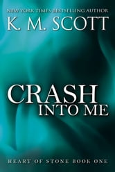 Crash Into Me - Heart of Stone Series #1 ebook by K.M. Scott