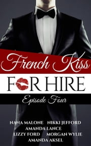 French Kiss for Hire episode 4 - French Kiss for Hire, #4 ebook by Amanda Aksel,Amanda Lance,Lizzy Ford,Nikki Jefford,Nana Malone,Morgan Wylie