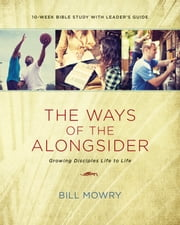The Ways of the Alongsider - Growing Disciples Life to Life ebook by Bill Mowry