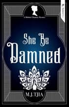 She Be Damned ebook by M.J. Tjia