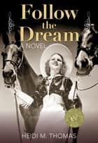 Follow the Dream - A Novel ebook by Heidi Thomas