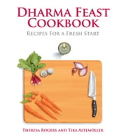 Dharma Feast Cookbook - Recipes For A Fresh Start ebook by Theresa Rodgers