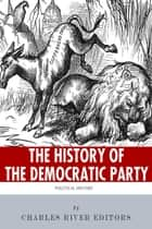 The History of the Democratic Party: A Political Primer ebook by Charles River Editors