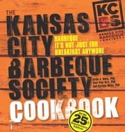 The Kansas City Barbeque Society Cookbook: 25th Anniversary Edition - 25th Anniversary Edition ebook by PhB,Ardie A. Davis,CWC, PhB, BSAS,Chef Paul Kirk,Carolyn Wells PhB