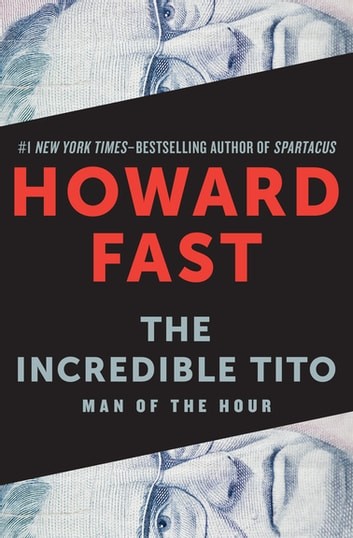 The Incredible Tito - Man of the Hour ebook by Howard Fast
