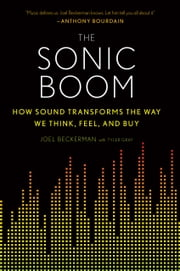 The Sonic Boom - How Sound Transforms the Way We Think, Feel, and Buy ebook by Joel Beckerman,Tyler Gray
