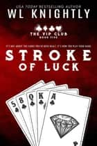 Stroke Of Luck - The VIP Club, #5 ebook by WL Knightly