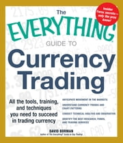 The Everything Guide to Currency Trading: All the tools, training, and techniques you need to succeed in trading currency ebook by David Borman