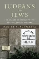 Judeans and Jews ebook by Daniel R. Schwartz