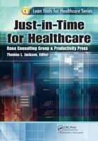 Just-in-Time for Healthcare ebook by Thomas L. Jackson