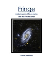 Fringe: intriguing scientific mysteries that don't make sense ebook by Ian McCoy