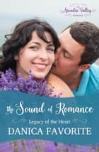 The Sound of Romance: Legacy of the Heart Book Two - Arcadia Valley Romance, #12 ebook by Danica Favorite
