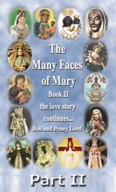 The Many Faces of Mary Book II Part II ebook by Bob Lord,Penny Lord
