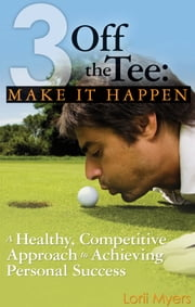 Make it Happen - A Healthy, Competitive Approach to Achieving Personal Success ebook by Lorii Myers