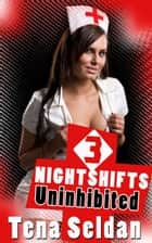 Nightshifts 3: Uninhibited ebook by Tena Seldan