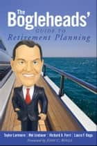 The Bogleheads' Guide to Retirement Planning ebook by Taylor Larimore, Mel Lindauer, Richard A. Ferri, Laura F. Dogu, John C. Bogle