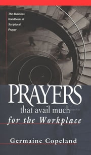 Prayers That Avail Much Workplace ebook by Germaine Copeland