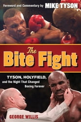 The Bite Fight - Tyson, Holyfield and the Night That Changed Boxing Forever ebook by George Willis