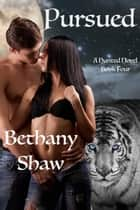 Pursued - A Hunted Novel, #4 ebook by Bethany Shaw