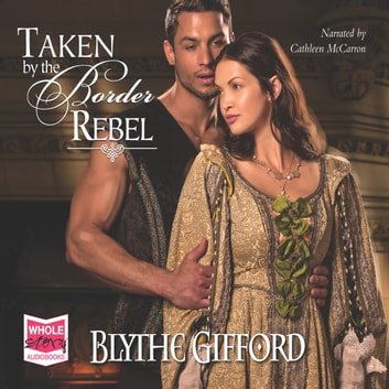 Taken by the Border Rebel audiobook by Blythe Gifford