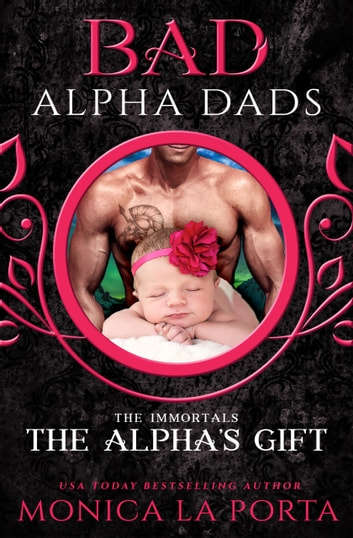 The Alpha's Gift: Bad Alpha Dads ebook by Monica La Porta