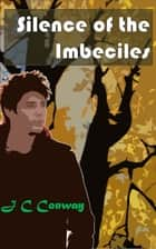 Silence of the Imbeciles ebook by J. C. Conway
