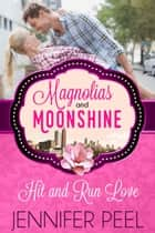 Hit and Run Love - A Magnolias and Moonshine Novella, #20 ebook by Jennifer Peel