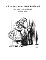 Alice's Adventures in the Real World - How to Get a Job... and Keep It ebook by Robin M. Mayer,John Tenniel