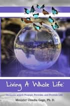 Living A Whole Life - Sermons Which Prompt, Provoke, and Provide Life ebook by ONEDIA NICOLE GAGE