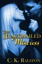 The Blackmailed Mistress ebook by C.K. Ralston