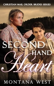 Second Hand Heart - Christian Mail Order Brides Series, #3 ebook by Montana West