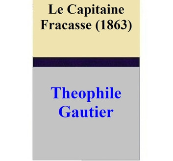 Le Capitaine Fracasse (1863) ebook by Theophile Gautier