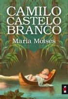 Maria Moisés eBook by Camilo Castelo Branco
