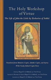 The Holy Workshop Of Virtue - The Life of John the Little by Zacharias of Sakha ebook by