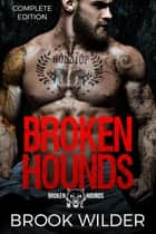 Broken Hounds MC - Complete Edition ebook by Brook Wilder