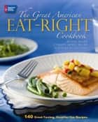 The Great American Eat-Right Cookbook: 140 Great-Tasting, Good-for-You Recipes - 140 Great-Tasting, Good-for-You Recipes ebook by Jeanne Besser, Colleen Doyle