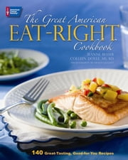 The Great American Eat-Right Cookbook: 140 Great-Tasting, Good-for-You Recipes - 140 Great-Tasting, Good-for-You Recipes ebook by Jeanne Besser,Colleen Doyle